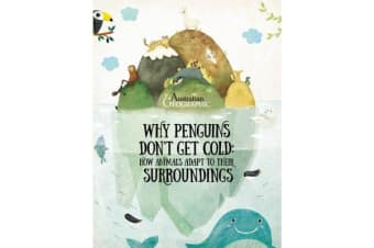 Why Penguins Don't Get Cold - How Animals Adapt to Their Surroundings