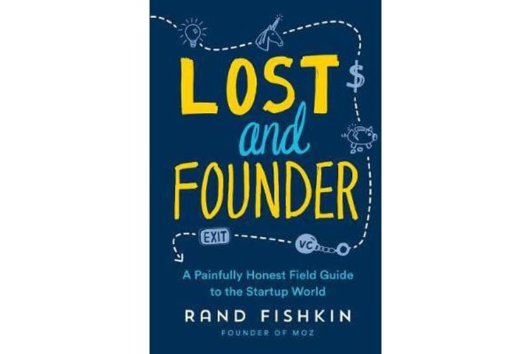 Lost and Founder - A Painfully Honest Field Guide to the Startup World