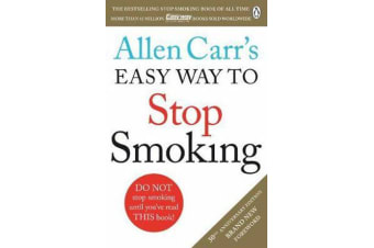Allen Carr's Easy Way to Stop Smoking - Read this book and you'll never smoke a cigarette again