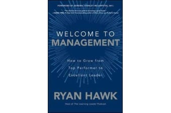 Welcome to Management - How to Grow From Top Performer to Excellent Leader