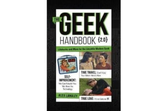 The Geek Handbook 2.0 - More Practical Skills and Advice for the Modern Likeable Geek