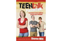 Teen Talk: Parent Talk - A common sense guide to raising your teenager