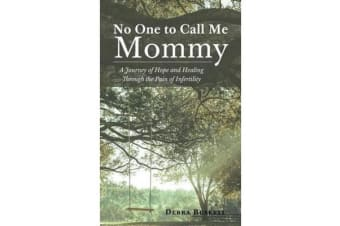 No One to Call Me Mommy - A Journey of Hope and Healing Through the Pain of Infertility