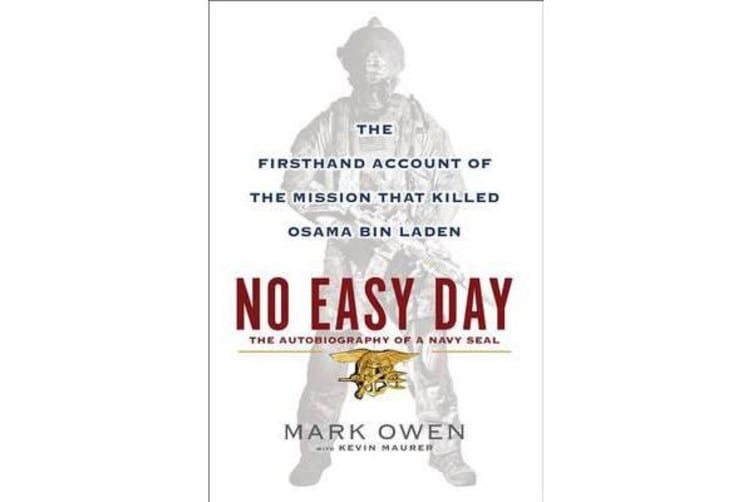No Easy Day - The Autobiography of a Navy SEAL : the Firsthand Account of the Mission That Killed Osama Bin Laden