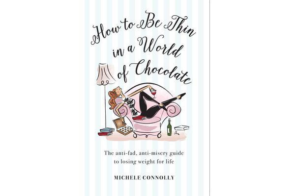 How to Be Thin in a World of Chocolate - the Anti-Fad, Anti-Misery Guide to Losing Weight for Life