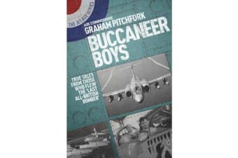 Buccaneer Boys - True Tales by those who Flew the 'Last All-British Bomber'