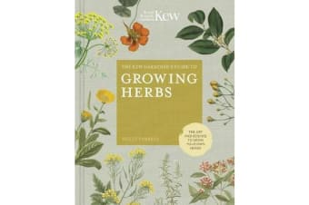 The Kew Gardener's Guide to Growing Herbs - The art of science to grow your own herbs