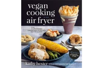 Vegan Cooking in Your Air Fryer - 75 Incredible Comfort Food Recipes with Half the Calories