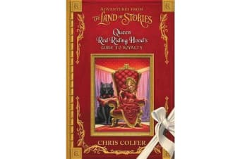 Adventures from the Land of Stories - Queen Red Riding Hood's Guide to Royalty
