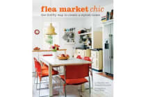 Flea Market Chic - The Thrifty Way to Create a Stylish Home