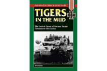 Tigers in the Mud - The Combat Career of German Panzer Commander Otto Carius