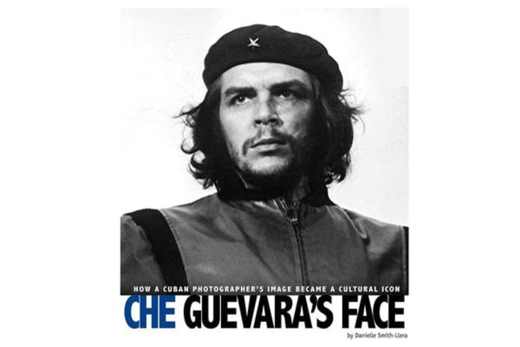 Che Guevara's Face - How a Cuban Photographer's Image Became a Cultural Icon