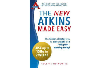 The New Atkins Made Easy - The faster, simpler way to lose weight and feel great - starting today!