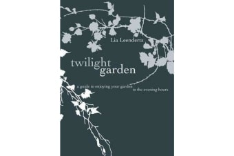 The Twilight Garden - A guide to Enjoying Your Garden in the Evening Hours