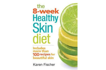 The 8-Week Healthy Skin Diet - Includes More Than 100 Recipes for Beautiful Skin