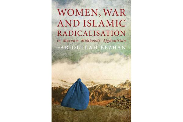 Women, War and Islamic Radicalisation in Maryam Mahboob's Afghanistan