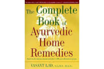 The Complete Book of Ayurvedic Home Remedies - Based on the Timeless Wisdom of India's 5,000-Year-Old Medical System