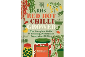 RHS Red Hot Chilli Grower - The complete guide to planting, picking and preserving chillies