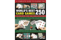 Complete Guide to Playing the World's Best 250 Card Games