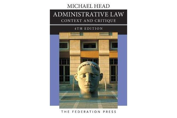 Administrative Law 4th edition - Context and Critique