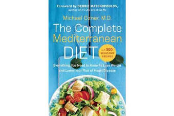 The Complete Mediterranean Diet - Everything You Need to Know to Lose Weight and Lower Your Risk of Heart Disease... with 500 Delicious Recipes