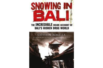 Snowing in Bali - The Incredible Inside Account of Bali's Hidden Drug World