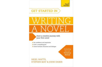 Get Started in Writing a Novel - How to write your first novel and create fantastic characters, dialogues and plot