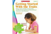 Getting Started with the Traits, Grades K-2 - Writing Lessons, Activities, Scoring Guides, and More for Successfully Launching Trait-Based Instruction in Your Classroom