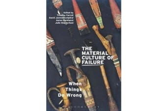 The Material Culture of Failure - When Things Do Wrong