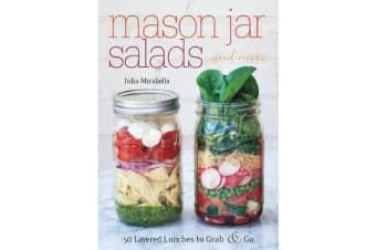 Mason Jar Salads and More - 50 Layered Lunches to Grab and Go