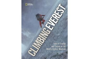 Climbing Everest - Tales of Triumph and Tragedy on the World's Highest Mountain