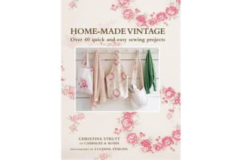Home-Made Vintage - Over 40 Quick and Easy Sewing Projects