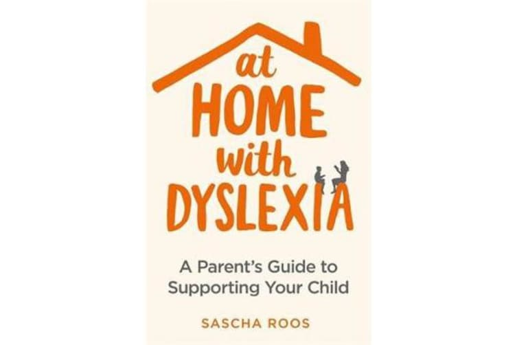 At Home with Dyslexia - A Parent's Guide to Supporting Your Child