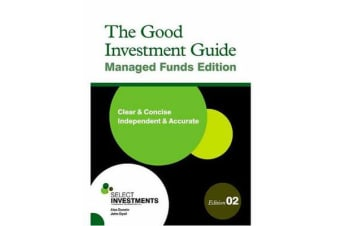 The Good Investment Guide - 2nd Edition - Managed Funds Edition
