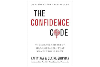 The Confidence Code - The Science and Art of Self-Assurance---What Women Should Know