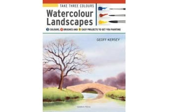 Take Three Colours: Watercolour Landscapes - Start to Paint with 3 Colours, 3 Brushes and 9 Easy Projects