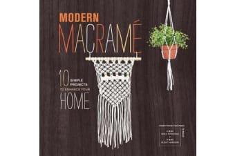 Modern Macrame - 10 Simple Projects to Enhance Your Home