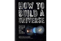 How to Build a Universe - From the Big Bang to the End of the Universe