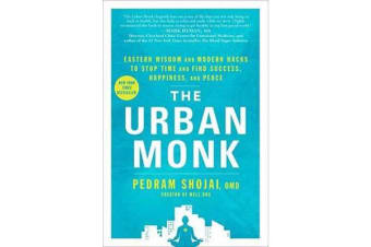 The Urban Monk - Eastern Wisdom and Modern Hacks to Stop Time and Find Success, Happiness, and Peace