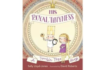 His Royal Tinyness - A Terrible True Story