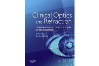 Clinical Optics and Refraction - A Guide for Optometrists, Contact Lens Opticians and Dispensing Opticians