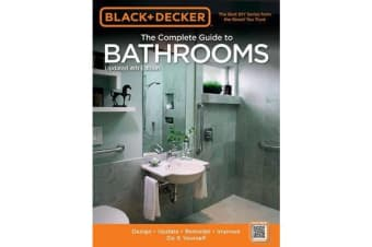 The Complete Guide to Bathrooms (Black & Decker) - Design * Update * Remodel * Improve * Do it Yourself