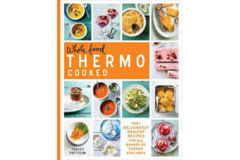 Whole Food Thermo Cooked - 140+ Deliciously Healthy Recipes for All Brands of Thermo Appliance
