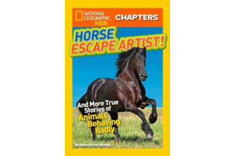 National Geographic Kids Chapters: Horse Escape Artist - And More True Stories of Animals Behaving Badly