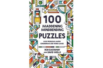 100 Maddening Mindbending Puzzles - Logic problems, maths conundrums and word games