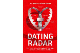 """Dating Radar - Why Your Brain Says Yes to """"The One"""" Who Will Make Your Life Hell"""