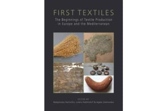 First Textiles - The Beginnings of Textile Manufacture in Europe and the Mediterranean