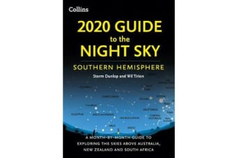 2020 Guide to the Night Sky Southern Hemisphere - A Month-by-Month Guide to Exploring the Skies Above Australia, New Zealand and South Africa