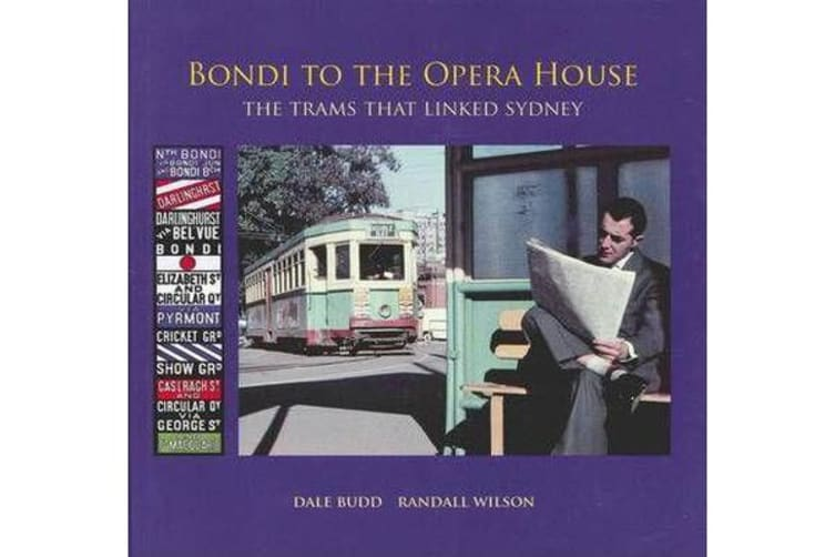 Bondi to the Opera House - The Trams That Linked Sydney