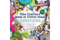 The Crafter's Book of Clever Ideas - Awesome Craft Techniques for Handmade Craft Projects